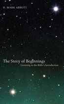 The Story of Beginnings: Listening to the Bibles Introduction H Mark Abbott