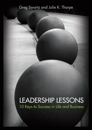 Leadership Lessons:  10 Keys to Success in Life and Business  by  Greg Swartz