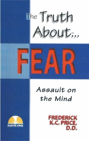 The Truth About Fear: Assault on the Mind Frederick Price
