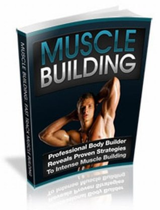 Complete Guide To Muscle Building!  by  Eugene Winters