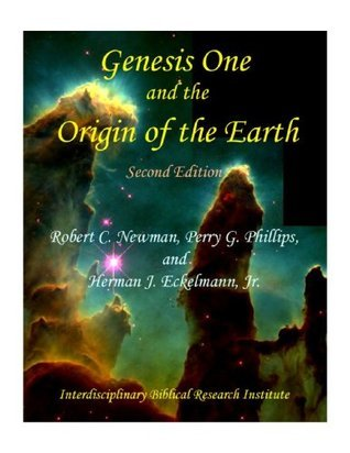 Genesis One and the Origin of the Earth  by  Perry G. Phillips