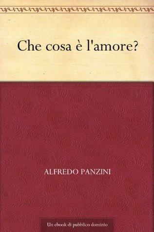 Che cosa è lamore? Alfredo Panzini