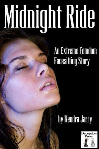 Midnight Ride: An Extreme Femdom Facesitting Story  by  Kendra Jarry