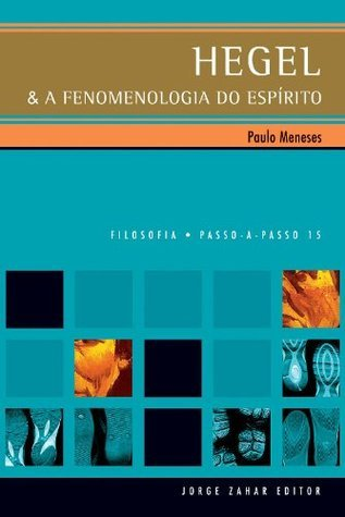 Hegel e a Fenomenologia do Espírito  by  Gaspar de Meneses, Paulo