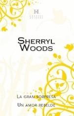 La gran sorpresa/Un amor rebelde  by  Sherryl Woods