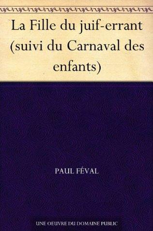 La Fille du juif-errant (suivi du Carnaval des enfants)  by  Paul Féval