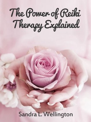 The Power of Reiki Therapy Explained Sandra Wellington