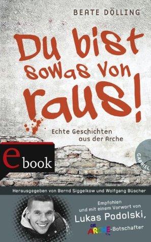 Du bist sowas von raus!, Echte Geschichten aus der Arche  by  Beate Dölling