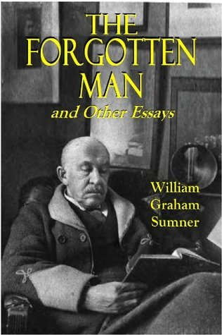 The Forgotten Man and Other Essays  by  William Graham  Sumner