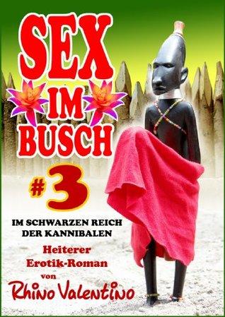 Sex im Busch 3 Im schwarzen Reich der Kannibalen: Heiterer Erotik-Roman von Rhino Valentino Rhino Valentino