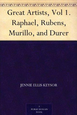 Great Artists: Raphael, Murillo, Rubens, Durer: Classic Edition  by  Jennie Ellis Keysor