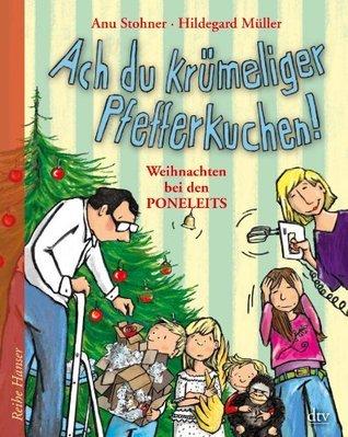Ach du krümeliger Pfefferkuchen: Weihnachten bei den Poneleits  by  Anu Stohner