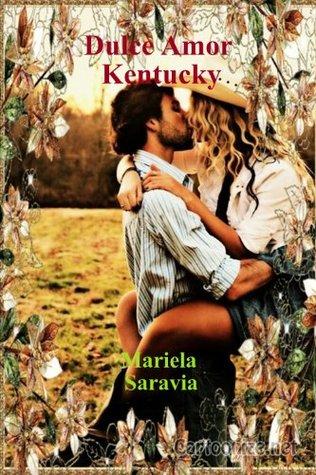 Dulce Amor Kentucky ¿Es posible volver a enamorarse?  by  Mariela Saravia