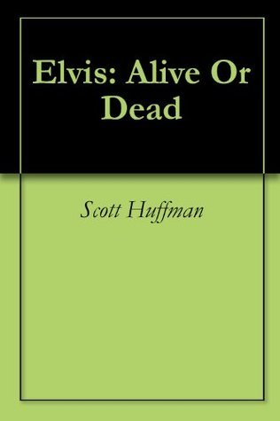 Elvis: Alive Or Dead  by  Scott Huffman