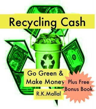 Recycling Cash - Go Green and Make Money (Easy Coach Series)  by  R.K. Mallal
