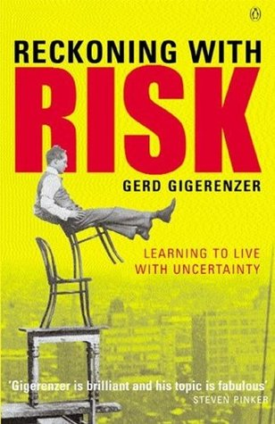 Reckoning with Risk: Learning to Live with Uncertainty Gerd Gigerenzer