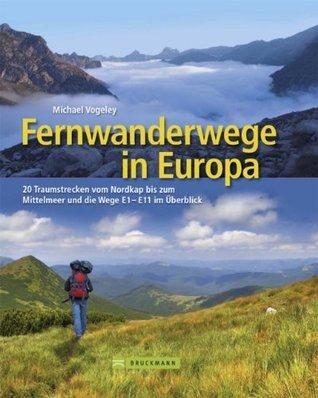 Fernwanderwege in Europa: 25 Traumstrecken vom Nordkap bis zum Mittelmeer und die Wege E1 - E11 im Überblick  by  Michael Vogeley