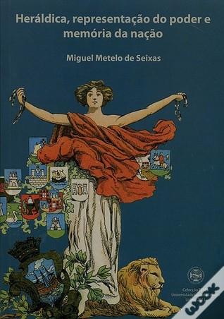Heráldica, Representação do Poder e Memória da Nação Miguel Metelo de Seixas