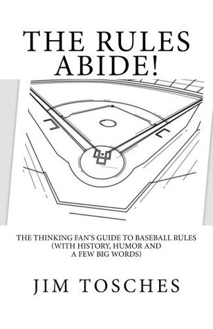 The Rules Abide: The Thinking Fans Guide to Baseball Rules  by  Jim Tosches