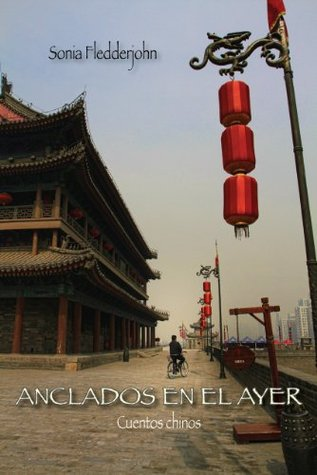Anclados en el ayer: Cuentos chinos  by  Sonia Fledderjohn