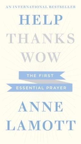 Help: The First Essential Prayer Anne Lamott