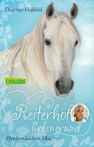Reiterhof Erlengrund, Band 1: Pferdemädchen Mia  by  Dagmar Hoßfeld