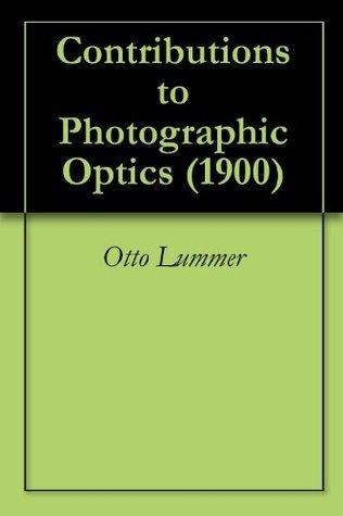 Contributions to Photographic Optics (1900) Otto Lummer