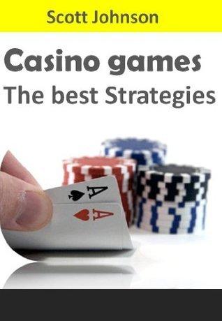 Casino Games the best Strategies  by  Scott Johnson
