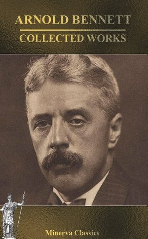 COLLECTED WORKS OF ARNOLD BENNETT  by  Arnold Bennett