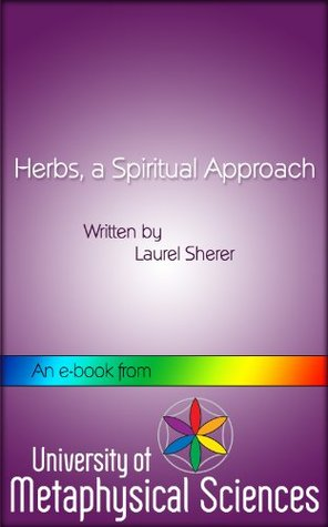Herbs, a spiritual approach  by  Laurel Sherer