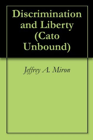 Discrimination and Liberty  by  Jeffrey A. Miron