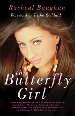 The Butterfly Girl: For years, the reflection she saw in the mirror drove her to the edge of despair. She developed eating disorders and she attempted ... industry. This is her own true story. Racheal Baughan