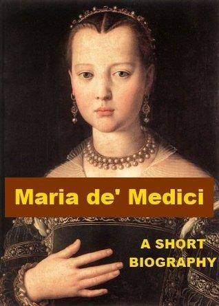 Maria de Medici - A Short Biography  by  Georges Goyau