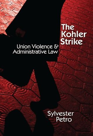 The Kohler Strike: Union Violence and Administrative Law  by  Sylvestro Petro
