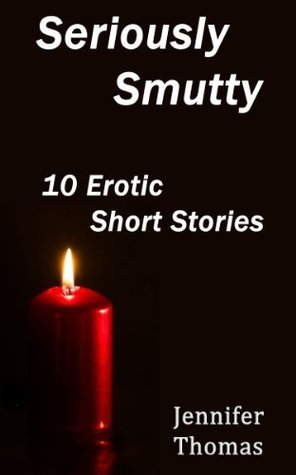 Seriously Smutty: 10 Erotic Short Stories  by  Jennifer   Thomas