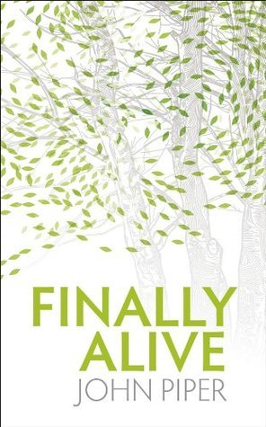 Finally Alive  by  John Piper