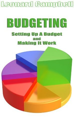 Budgeting: Setting Up A Budget and Making It Work  by  Leonard Campbell
