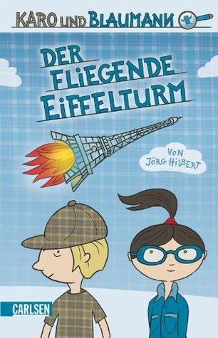 Karo und Blaumann, Band 1: Der fliegende Eiffelturm  by  Jörg Hilbert