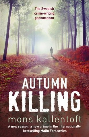 Autumn Killing: Malin Fors 3 Mons Kallentoft