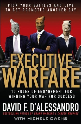 Executive Warfare : Pick Your Battles and Live to Get Promoted Another Day David DAlessandro