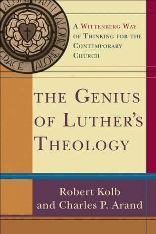 Genius of Luthers Theology, The: A Wittenberg Way of Thinking for the Contemporary Church Robert Kolb