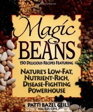 Magic Beans: 150 Delicious Recipes Featuring Natures Low-Fat Nutrient-Rich, Disease-Fighting Powerhouse Patti Bazel Geil