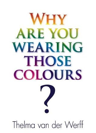 Why are you wearing those colours?  by  Thelma van der Werff