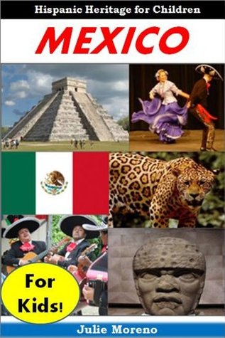 Hispanic Books: Mexico for Kids - Cool Facts for Kids and Pictures About the History and Traditions of Mexico Julie Moreno