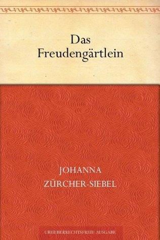 Das Freudengärtlein. Kindergeschichten  by  Johanna Zürcher-Siebel