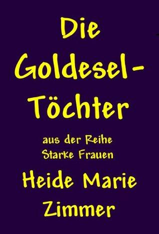 Die Goldesel-Töchter (Starke Frauen)  by  Heide Marie Zimmer