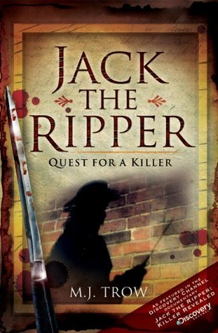 Jack the Ripper: Quest for a Killer  by  M.J. Trow