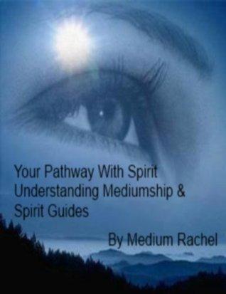 Your pathway with spirit - Understanding mediumship & spirit guides  by  Medium Rachel
