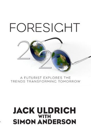 Foresight 2020: A Futurist Explores the Trends Transforming Tomorrow  by  Simon J. Anderson