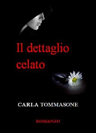 IL DETTAGLIO CELATO  by  Carla Tommasone